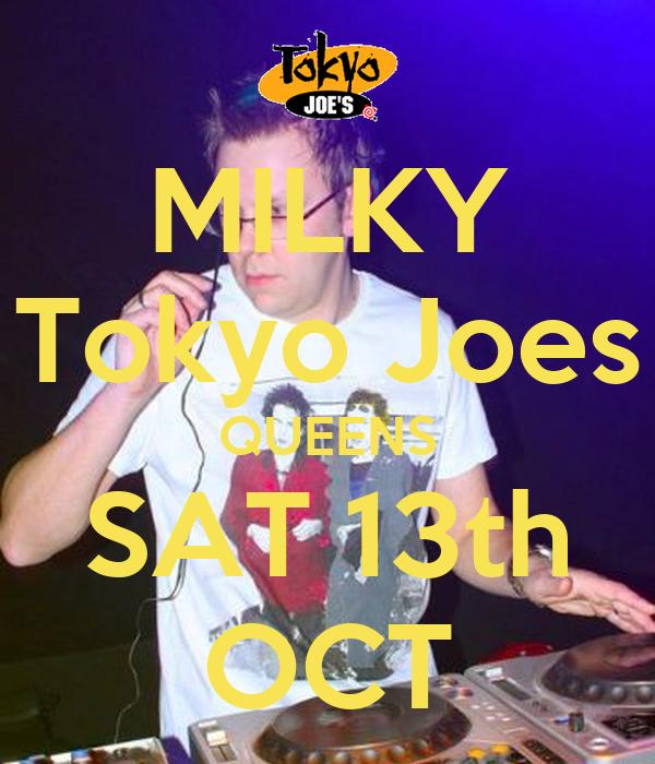 MILKY Tokyo Joes QUEENS SAT 13th OCT