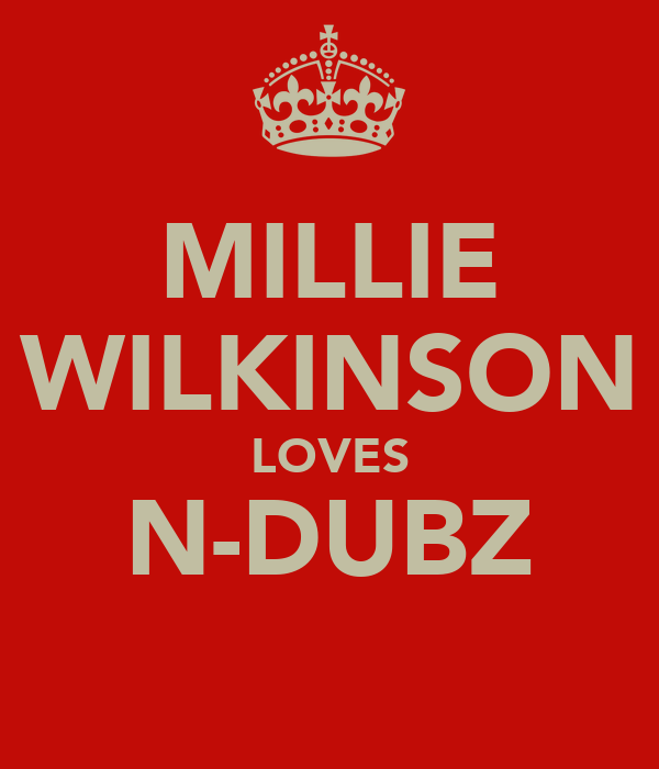 MILLIE WILKINSON LOVES N-DUBZ