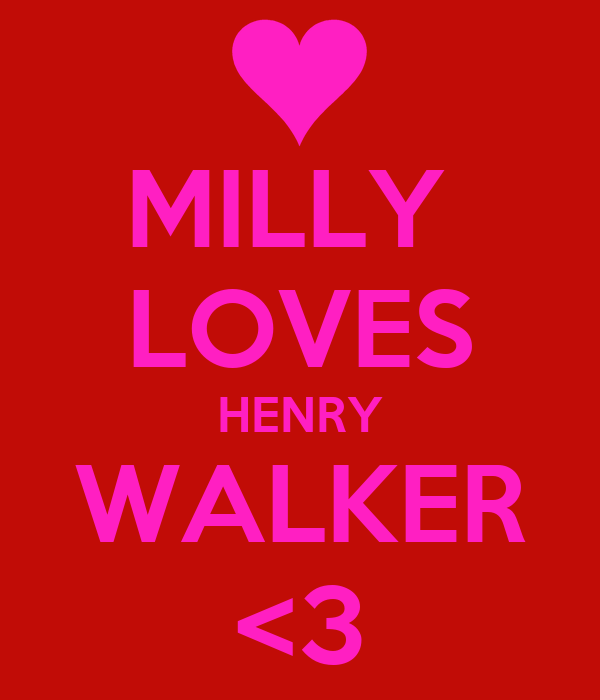 MILLY  LOVES HENRY WALKER <3