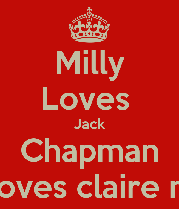 Milly Loves  Jack Chapman but loves claire more