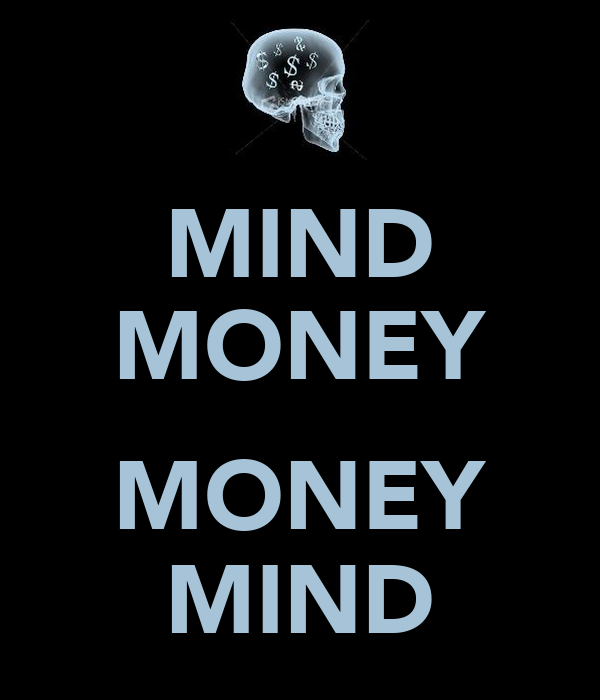 MIND MONEY  MONEY MIND