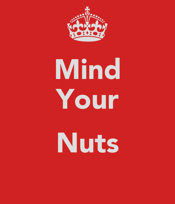 Mind Your  Nuts
