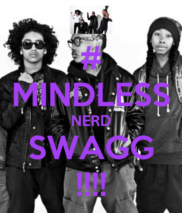 # MINDLESS NERD SWAGG !!!!