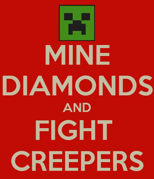 MINE DIAMONDS AND FIGHT  CREEPERS