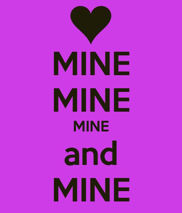 MINE MINE MINE and MINE