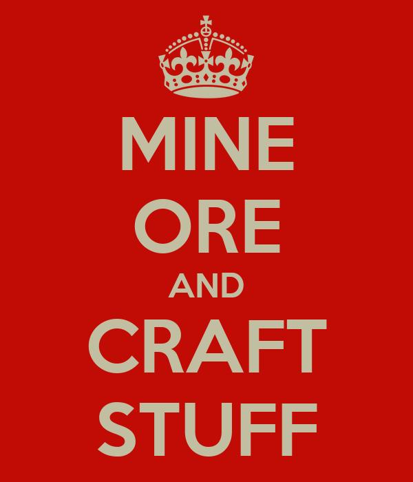 MINE ORE AND CRAFT STUFF