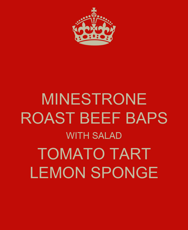 MINESTRONE ROAST BEEF BAPS WITH SALAD TOMATO TART LEMON SPONGE