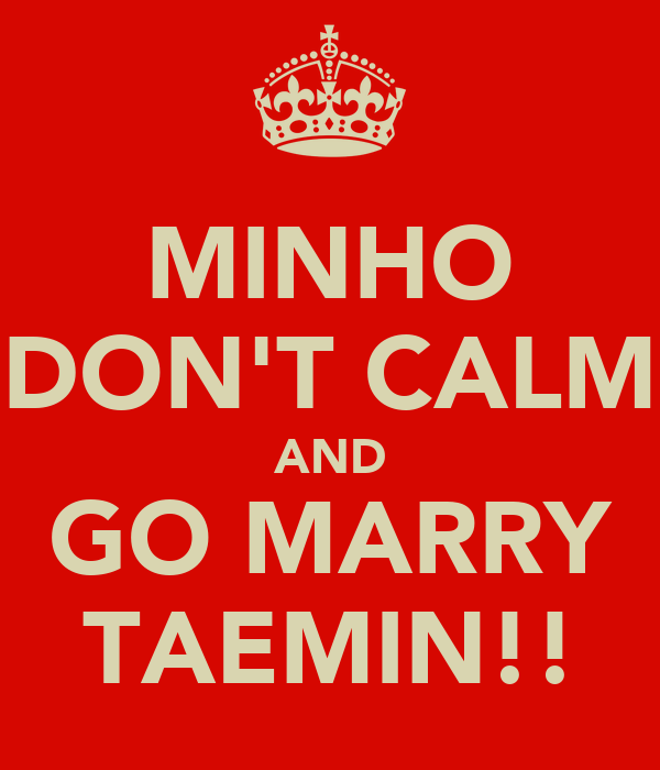 MINHO DON'T CALM AND GO MARRY TAEMIN!!