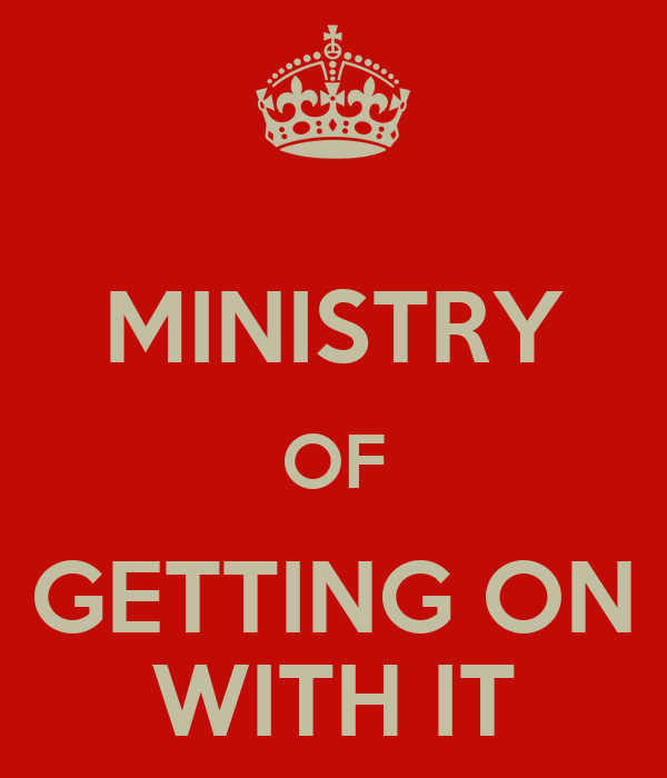 MINISTRY OF GETTING ON WITH IT