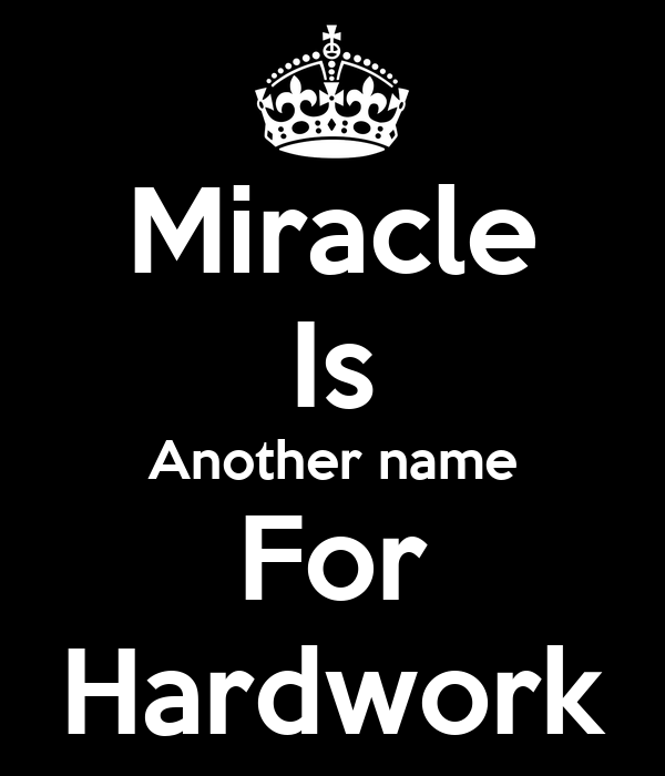 Miracle Is Another name For Hardwork