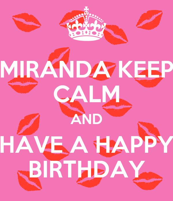 MIRANDA KEEP CALM AND HAVE A HAPPY BIRTHDAY