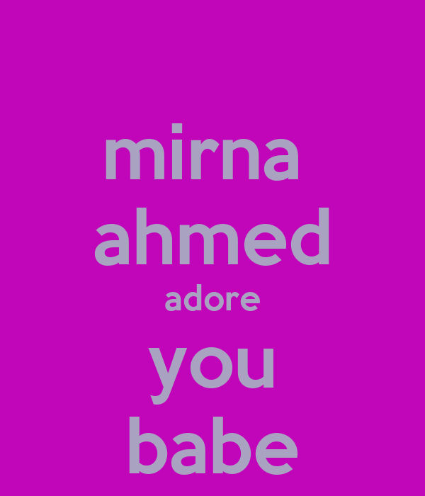 mirna  ahmed adore you babe