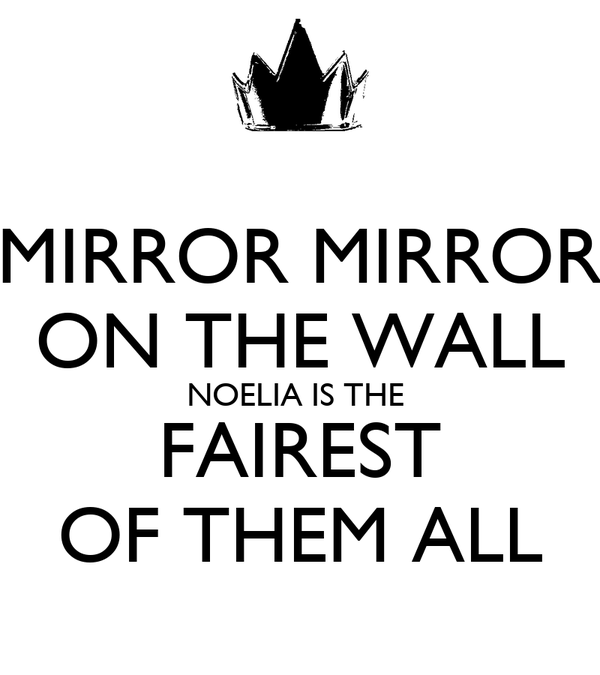 MIRROR MIRROR ON THE WALL NOELIA IS THE  FAIREST OF THEM ALL