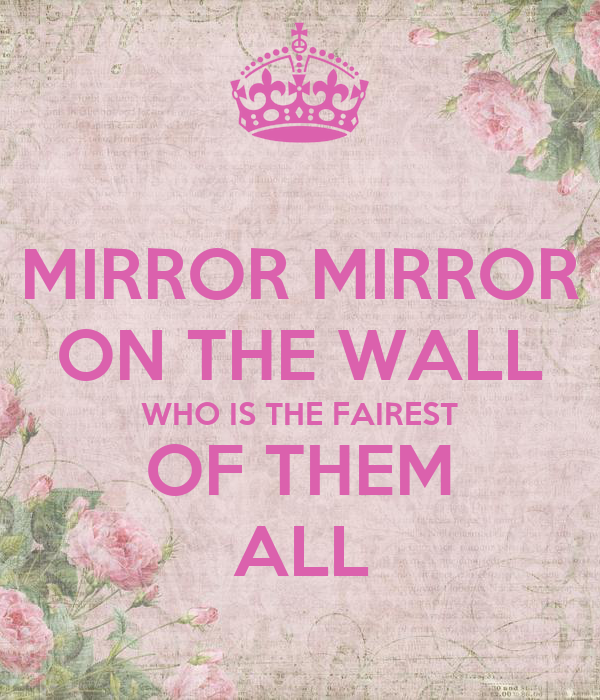 Mirror mirror on the wall whos the