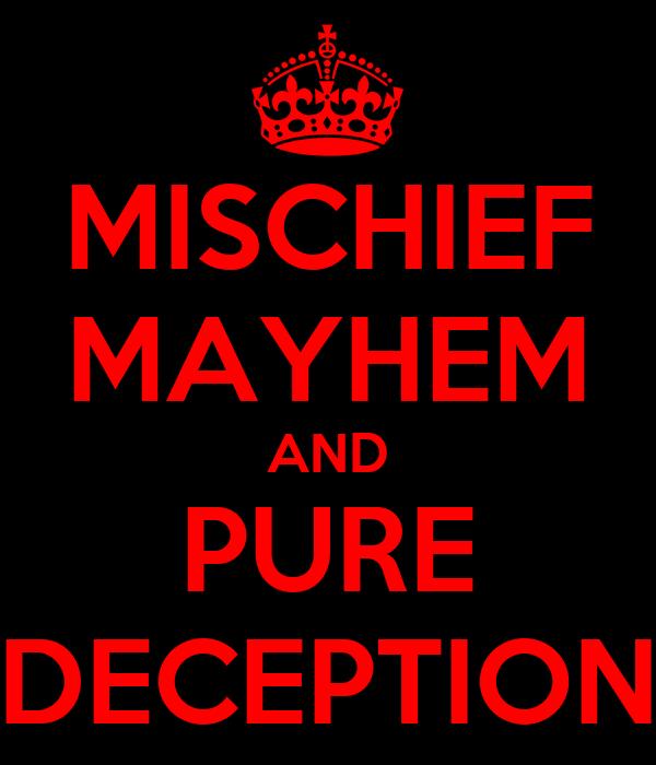 MISCHIEF MAYHEM AND PURE DECEPTION
