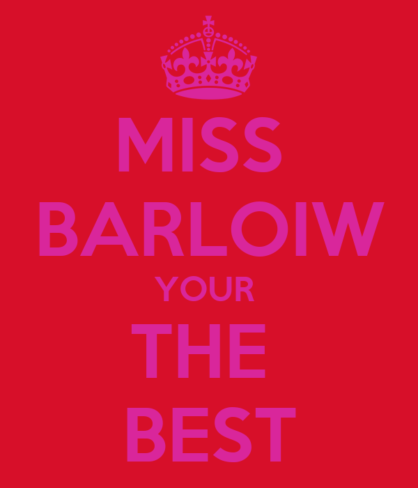 MISS  BARLOIW YOUR  THE  BEST