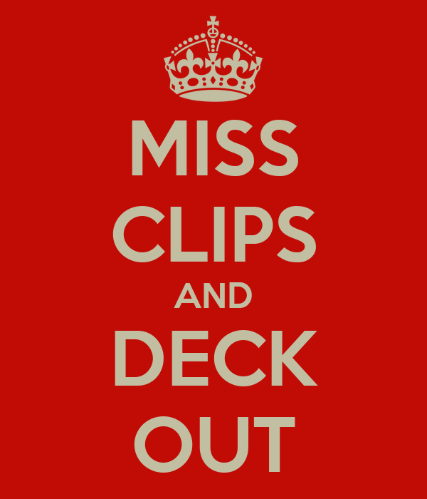 MISS CLIPS AND DECK OUT