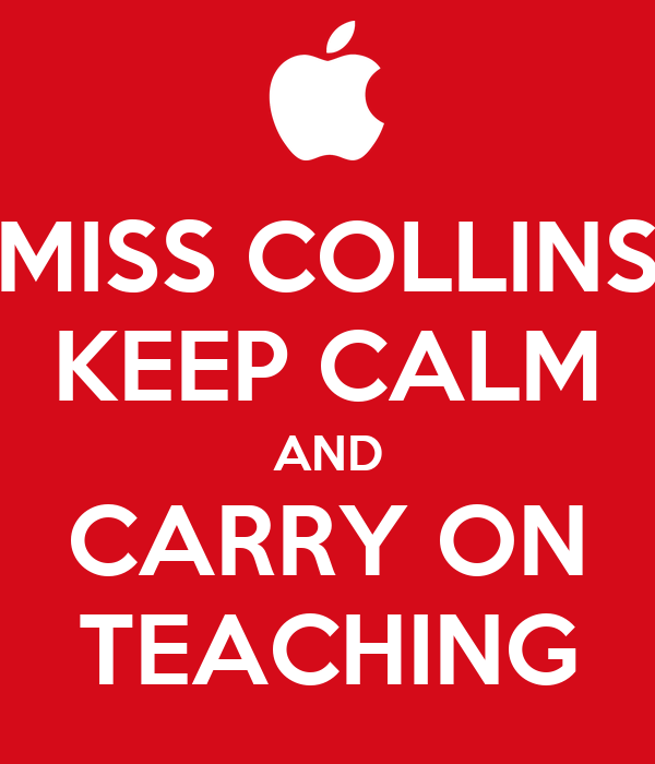 MISS COLLINS KEEP CALM AND CARRY ON TEACHING