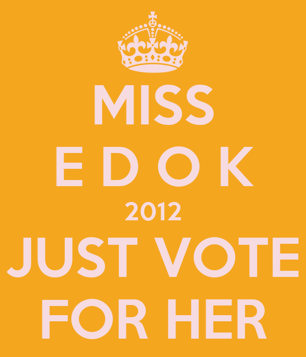 MISS E D O K 2012 JUST VOTE FOR HER