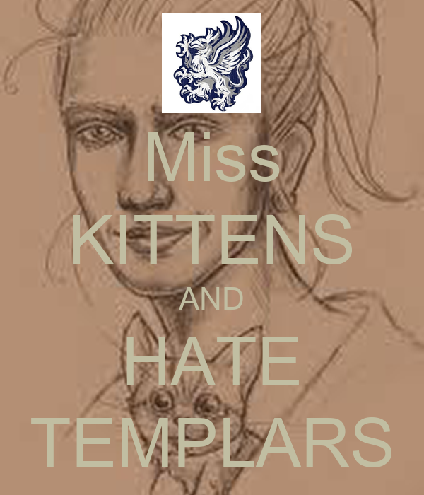 Miss KITTENS AND HATE TEMPLARS