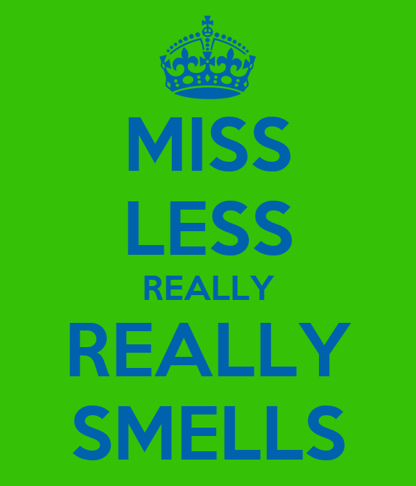 MISS LESS REALLY REALLY SMELLS