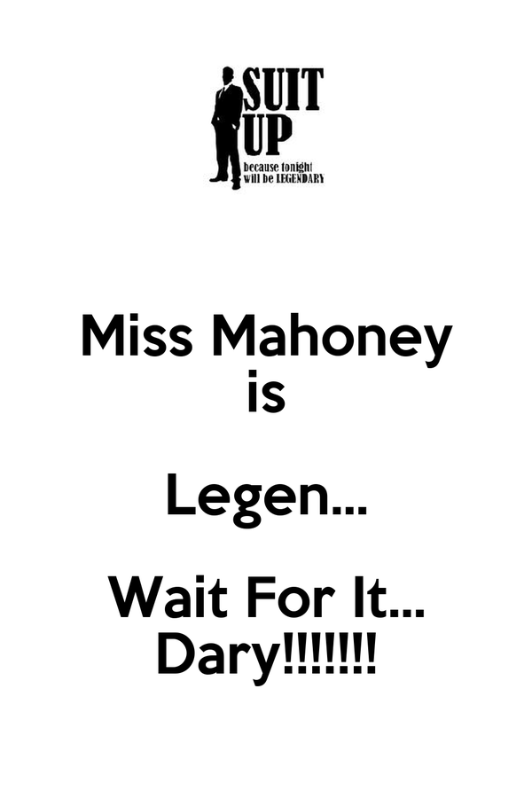 Miss Mahoney is Legen... Wait For It... Dary!!!!!!!