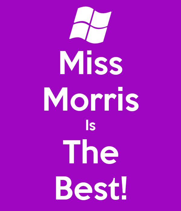 Miss Morris Is The Best!