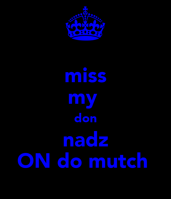 miss my  don nadz ON do mutch