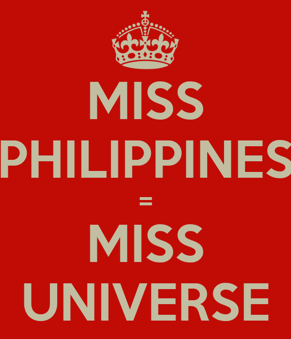 MISS PHILIPPINES = MISS UNIVERSE