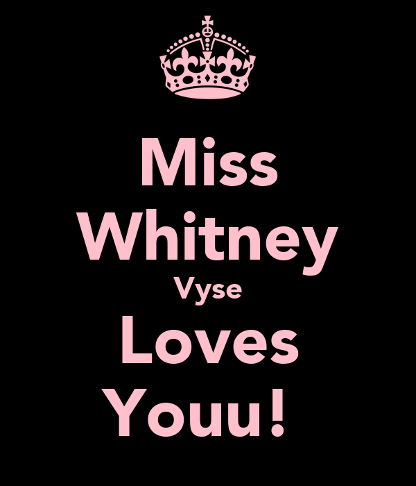 Miss Whitney Vyse Loves Youu!