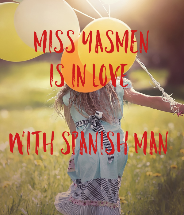 Miss yasmen Is in love   With Spanish man