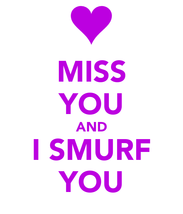 MISS YOU AND I SMURF YOU