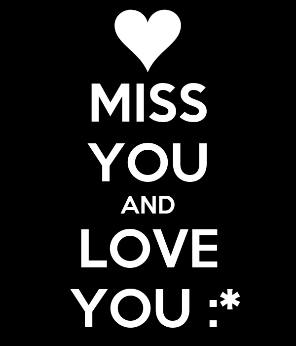 MISS YOU AND LOVE  YOU :*