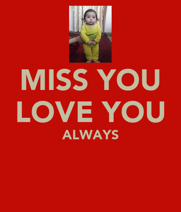 MISS YOU LOVE YOU ALWAYS