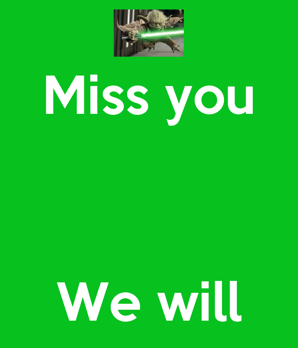 Miss you    We will