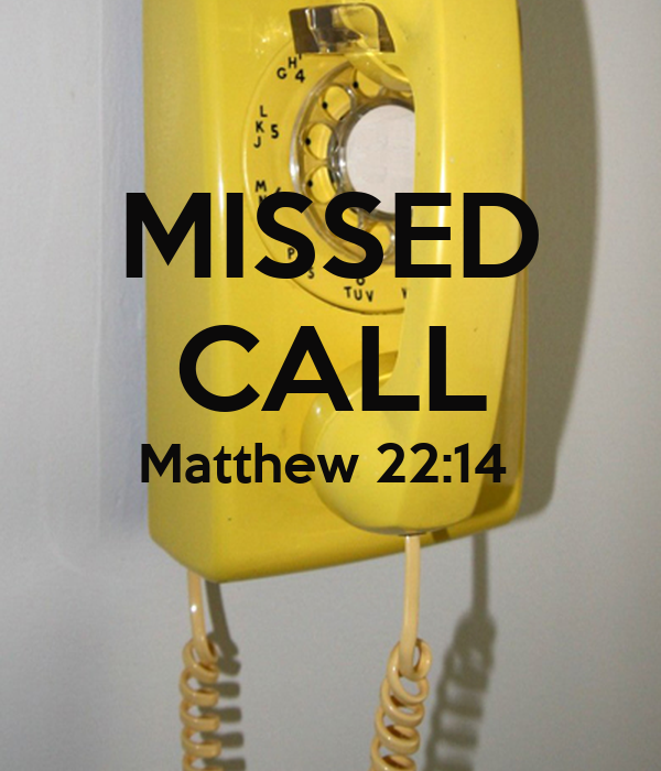 MISSED CALL Matthew 22:14