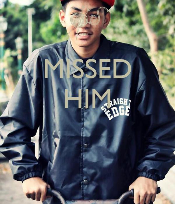 MISSED HIM