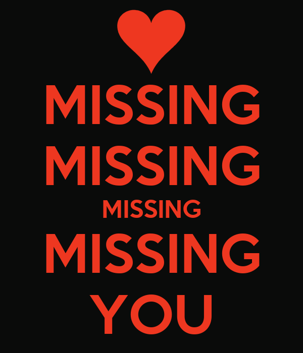 MISSING MISSING MISSING MISSING YOU
