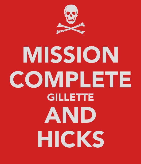 MISSION COMPLETE GILLETTE AND HICKS