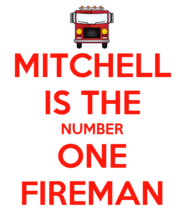MITCHELL IS THE NUMBER ONE FIREMAN