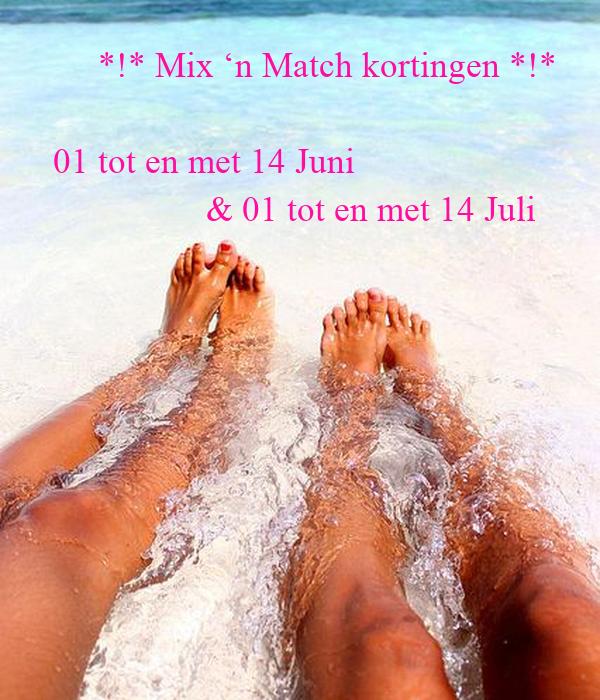 *!* Mix 'n Match kortingen *!*   01 tot en met 14 Juni