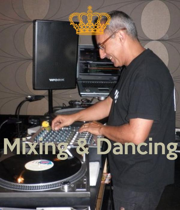 Mixing & Dancing