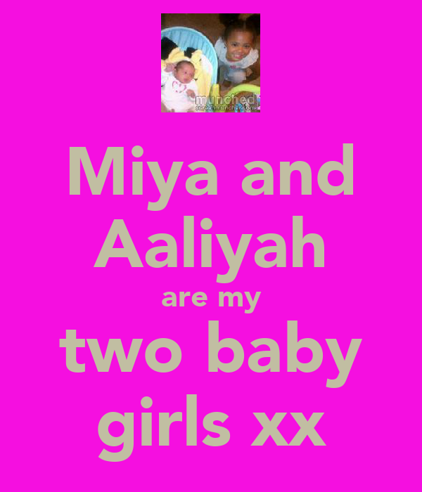 Miya and Aaliyah are my two baby girls xx