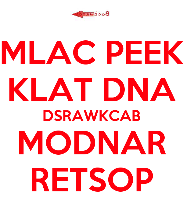 MLAC PEEK KLAT DNA DSRAWKCAB MODNAR RETSOP