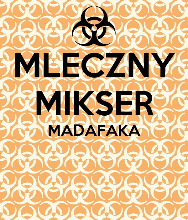 MLECZNY MIKSER MADAFAKA