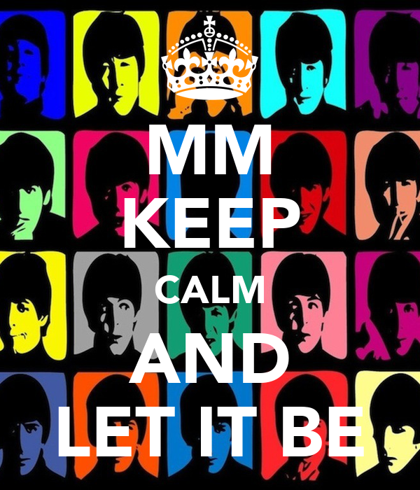 MM KEEP CALM AND LET IT BE