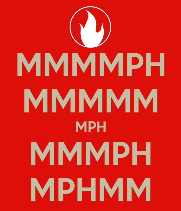 MMMMPH MMMMM MPH MMMPH MPHMM