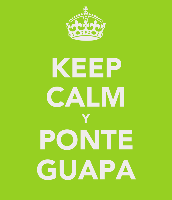 KEEP CALM Y PONTE GUAPA