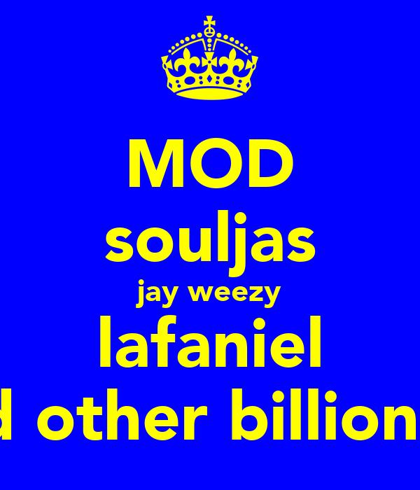 MOD souljas jay weezy lafaniel and other billionare