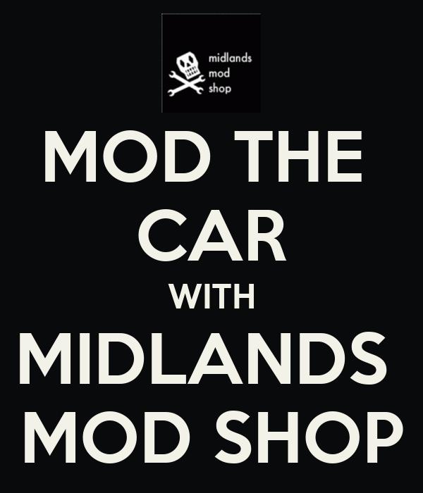 MOD THE  CAR WITH MIDLANDS  MOD SHOP